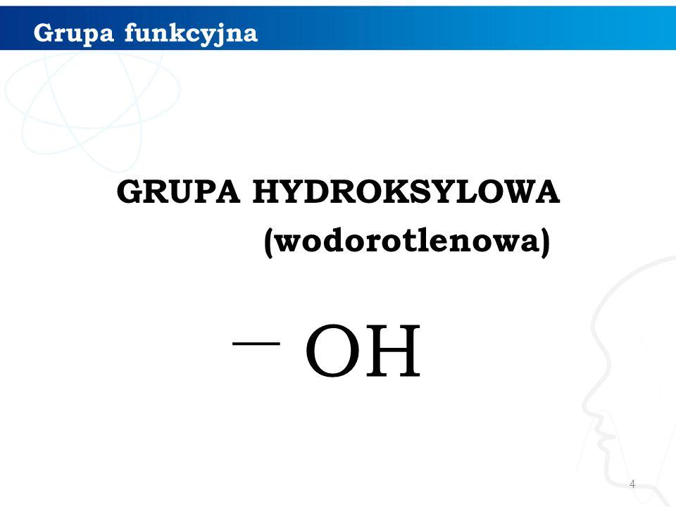 GRUPA HYDROKSYLOWA (wodorotlenowa)