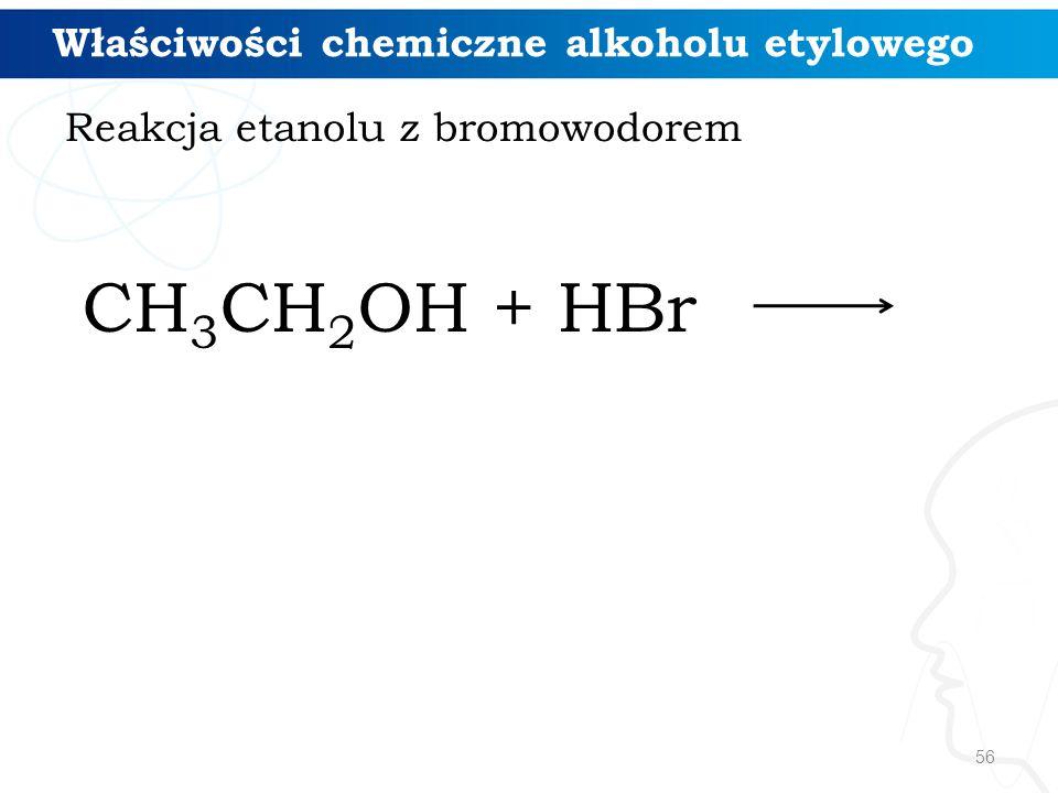 CH3CH2OH + HBr Właściwości chemiczne alkoholu etylowego