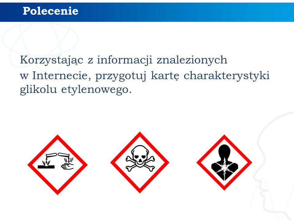 Polecenie Korzystając z informacji znalezionych w Internecie, przygotuj kartę charakterystyki glikolu etylenowego.