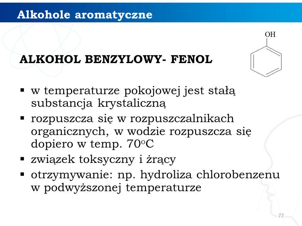 Alkohole aromatyczne ALKOHOL BENZYLOWY- FENOL. w temperaturze pokojowej jest stałą substancja krystaliczną.