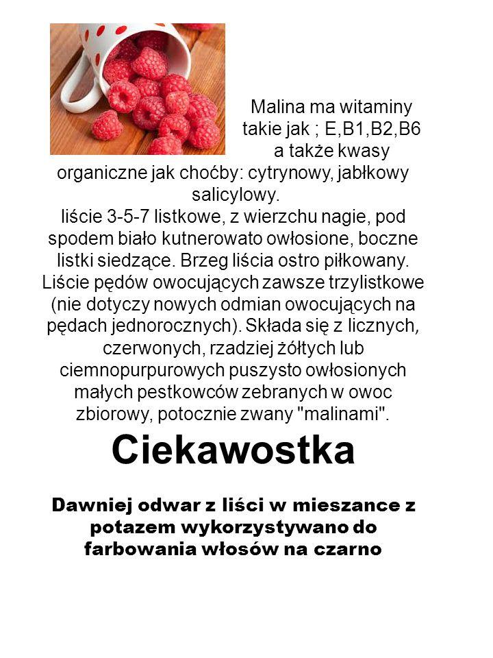 Malina ma witaminy. takie jak ; E,B1,B2,B6