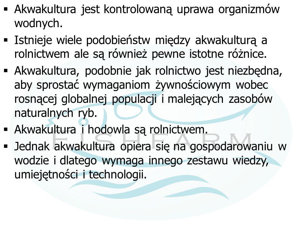 Akwakultura jest kontrolowaną uprawa organizmów wodnych.