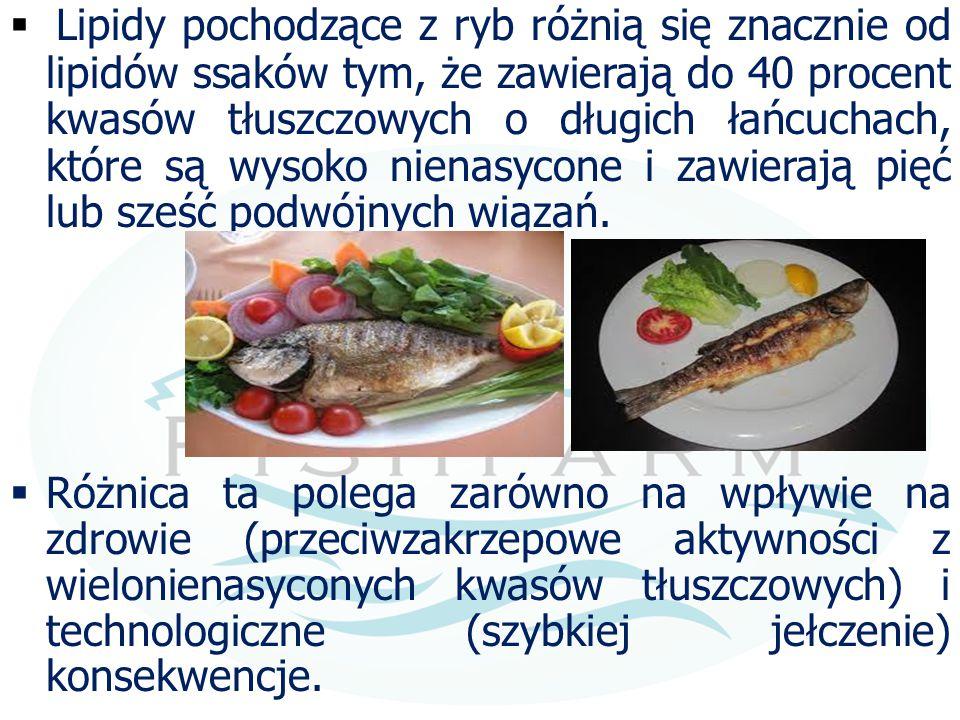 Lipidy pochodzące z ryb różnią się znacznie od lipidów ssaków tym, że zawierają do 40 procent kwasów tłuszczowych o długich łańcuchach, które są wysoko nienasycone i zawierają pięć lub sześć podwójnych wiązań.