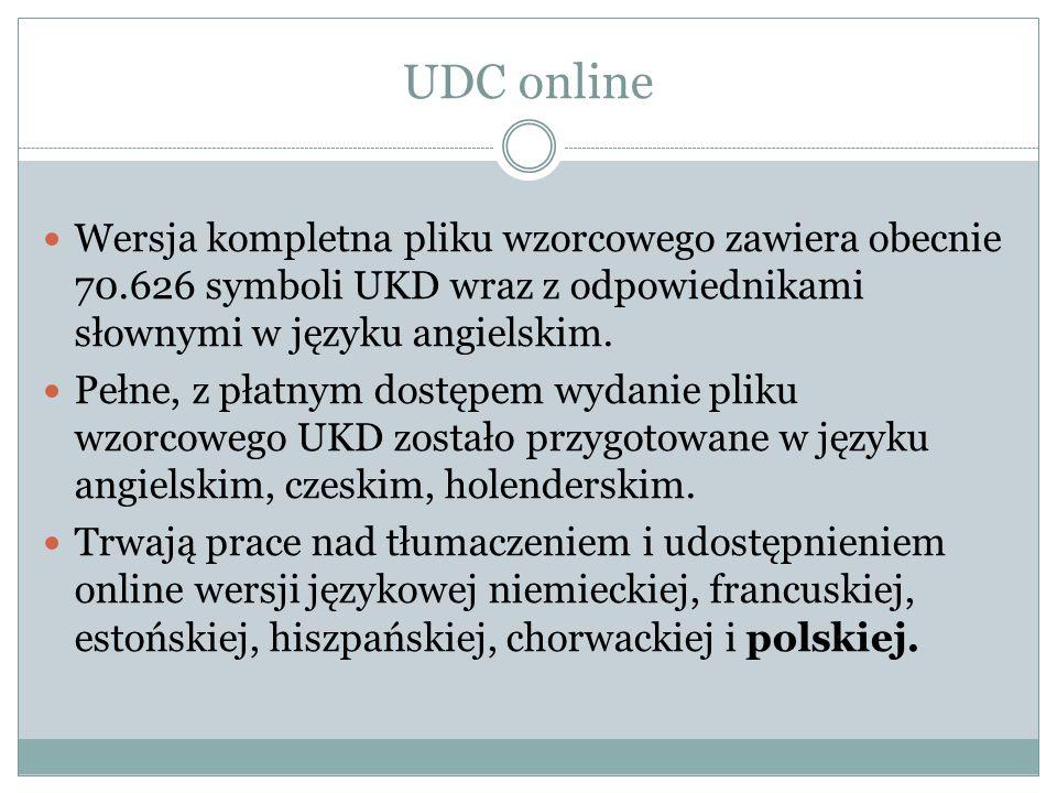 UDC online Wersja kompletna pliku wzorcowego zawiera obecnie 70.626 symboli UKD wraz z odpowiednikami słownymi w języku angielskim.