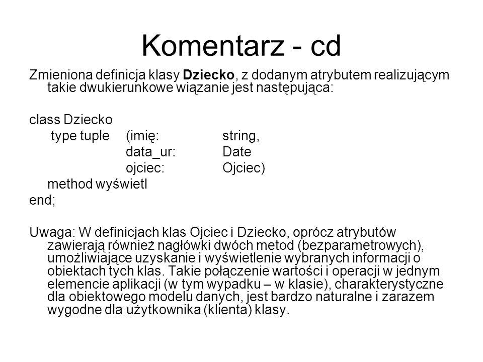 Komentarz - cd Zmieniona definicja klasy Dziecko, z dodanym atrybutem realizującym takie dwukierunkowe wiązanie jest następująca: