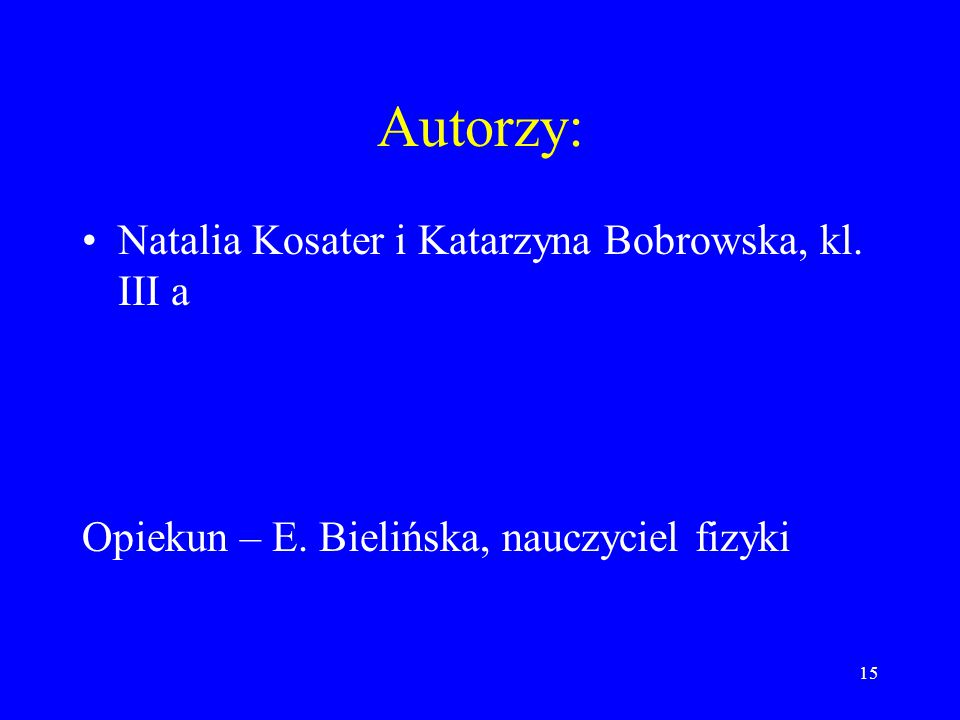 Autorzy: Natalia Kosater i Katarzyna Bobrowska, kl. III a