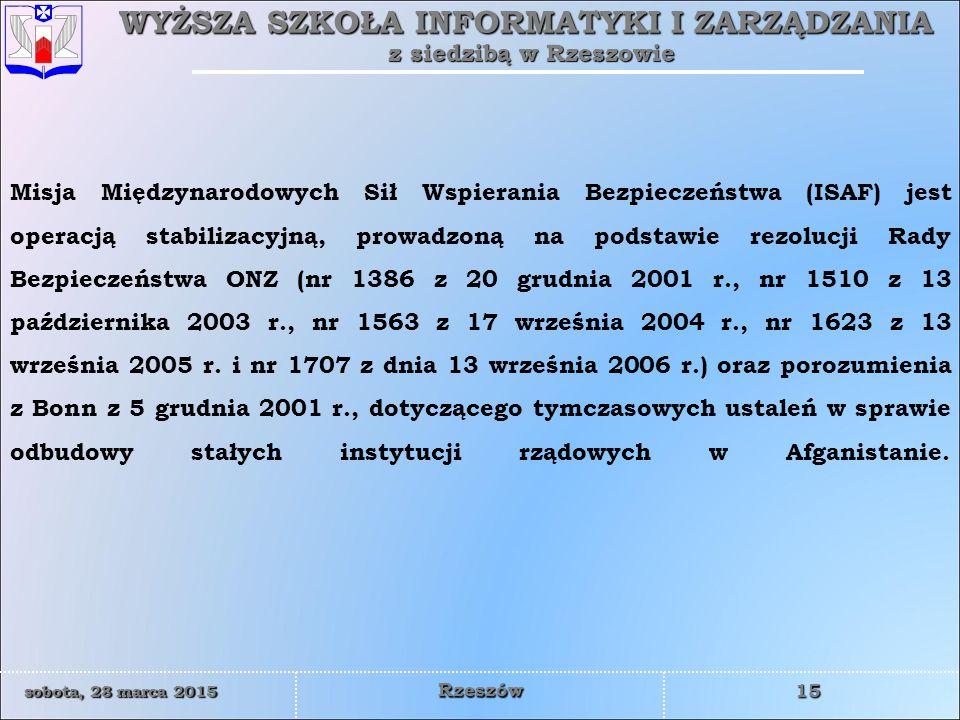 Misja Międzynarodowych Sił Wspierania Bezpieczeństwa (ISAF) jest operacją stabilizacyjną, prowadzoną na podstawie rezolucji Rady Bezpieczeństwa ONZ (nr 1386 z 20 grudnia 2001 r., nr 1510 z 13 października 2003 r., nr 1563 z 17 września 2004 r., nr 1623 z 13 września 2005 r.