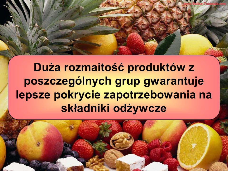 Duża rozmaitość produktów z poszczególnych grup gwarantuje lepsze pokrycie zapotrzebowania na składniki odżywcze