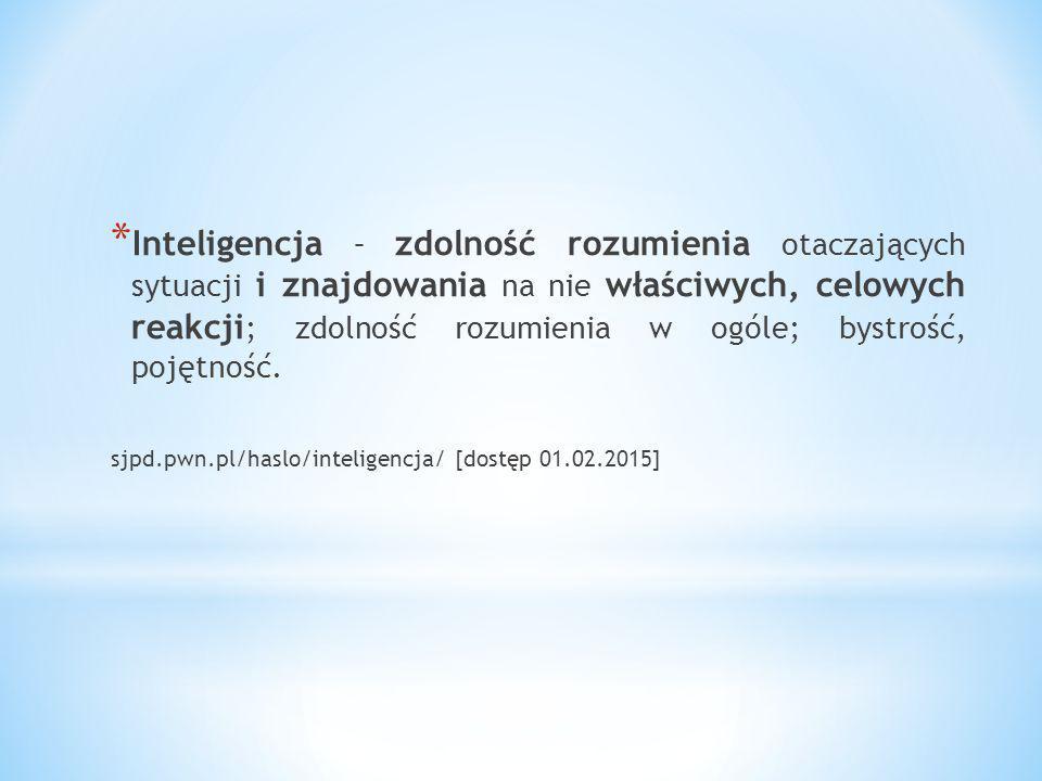 Inteligencja – zdolność rozumienia otaczających sytuacji i znajdowania na nie właściwych, celowych reakcji; zdolność rozumienia w ogóle; bystrość, pojętność.