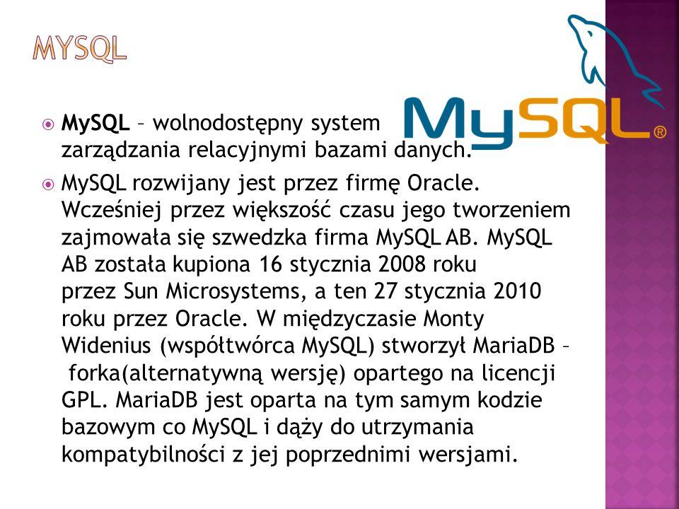 MySQL MySQL – wolnodostępny system zarządzania relacyjnymi bazami danych.