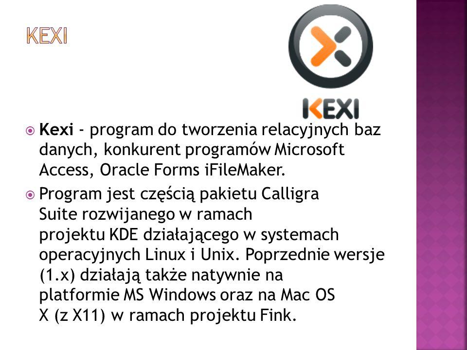 Kexi Kexi - program do tworzenia relacyjnych baz danych, konkurent programów Microsoft Access, Oracle Forms iFileMaker.