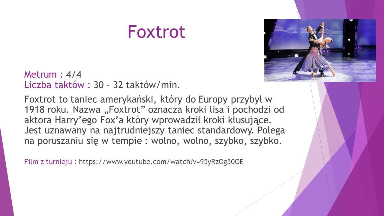 Foxtrot Metrum : 4/4 Liczba taktów : 30 – 32 taktów/min.