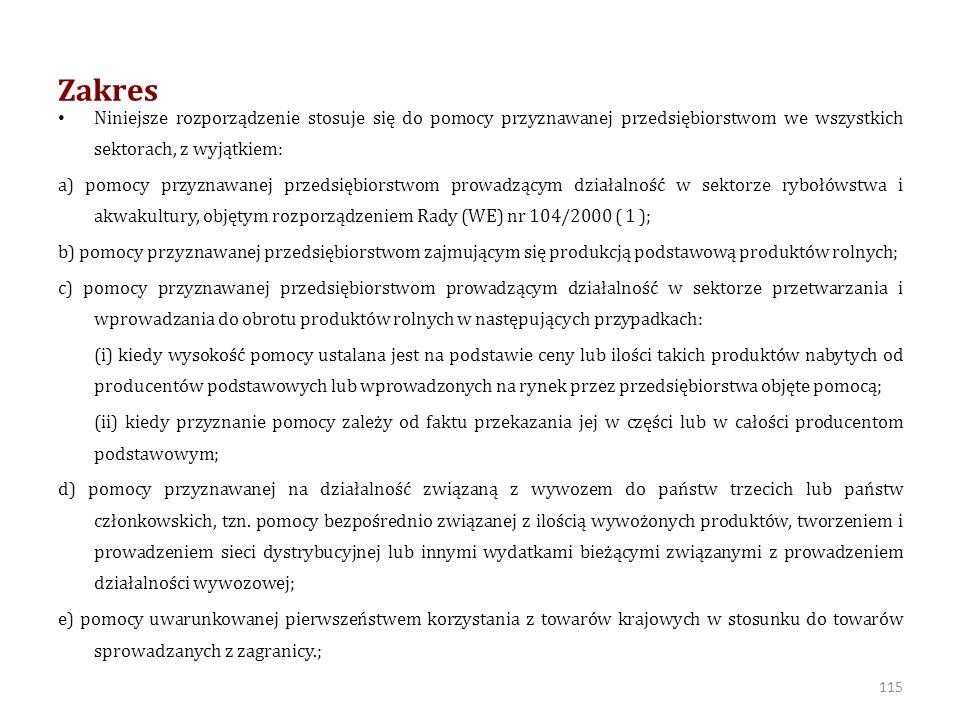Zakres Niniejsze rozporządzenie stosuje się do pomocy przyznawanej przedsiębiorstwom we wszystkich sektorach, z wyjątkiem: