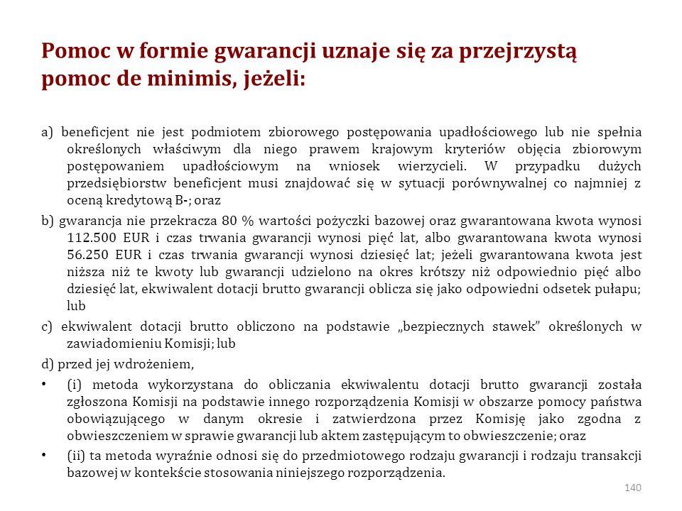 Pomoc w formie gwarancji uznaje się za przejrzystą pomoc de minimis, jeżeli: