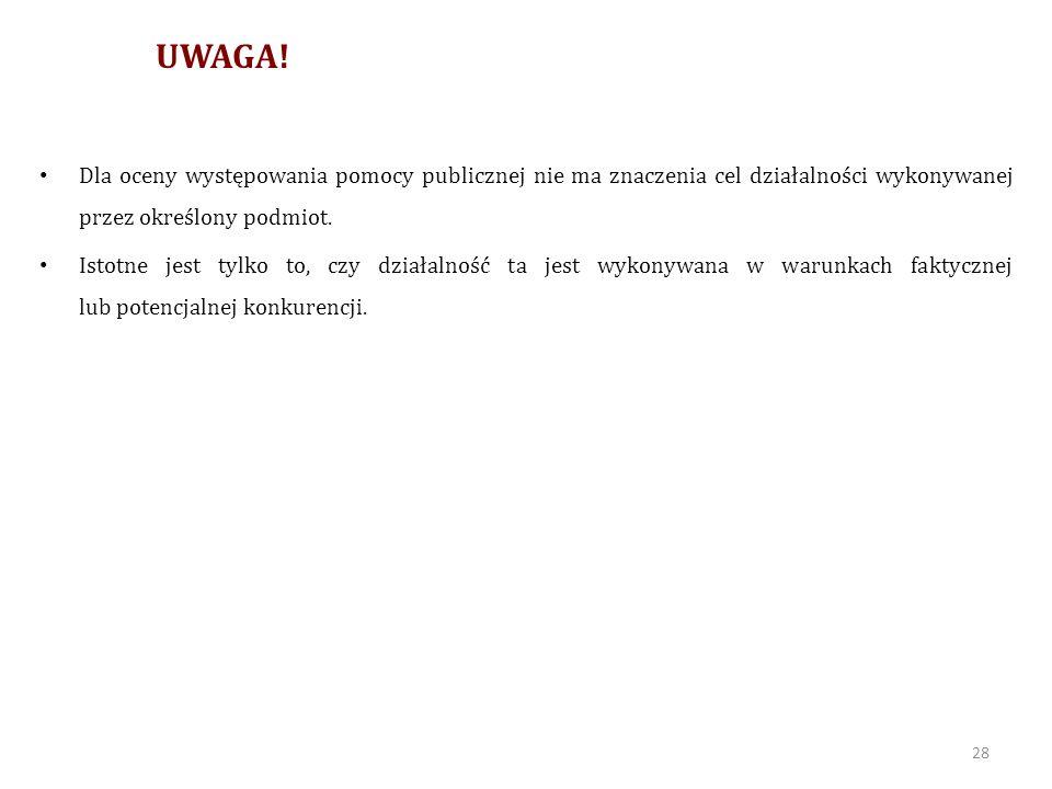 UWAGA! Dla oceny występowania pomocy publicznej nie ma znaczenia cel działalności wykonywanej przez określony podmiot.