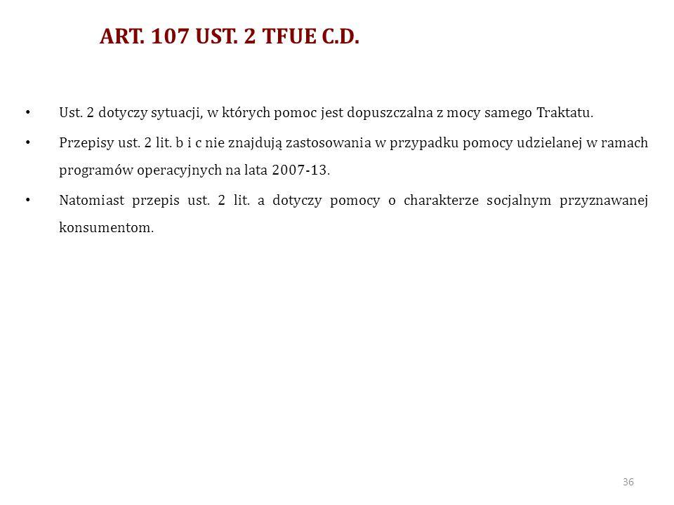 ART. 107 UST. 2 TFUE C.D. Ust. 2 dotyczy sytuacji, w których pomoc jest dopuszczalna z mocy samego Traktatu.
