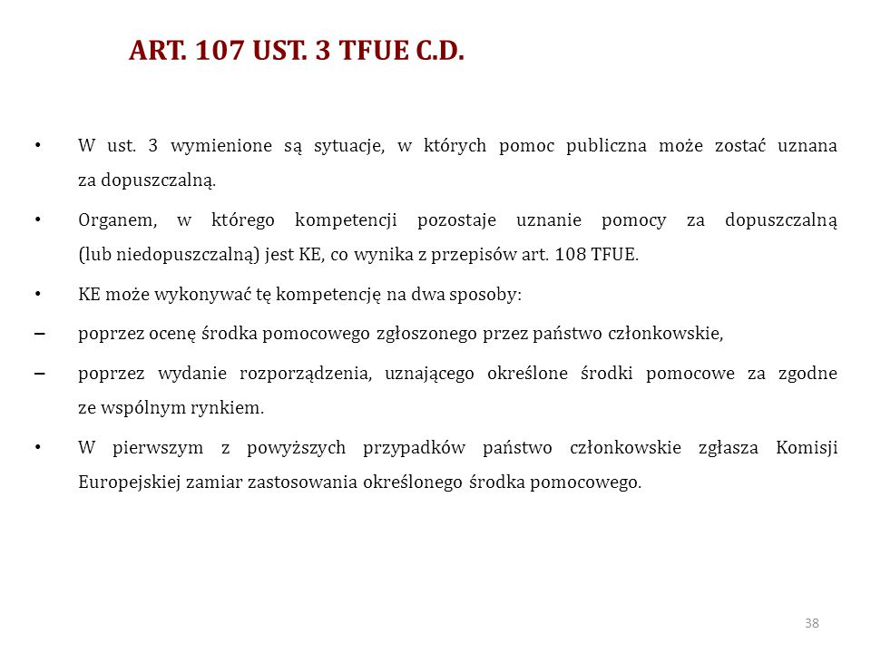 ART. 107 UST. 3 TFUE C.D. W ust. 3 wymienione są sytuacje, w których pomoc publiczna może zostać uznana za dopuszczalną.