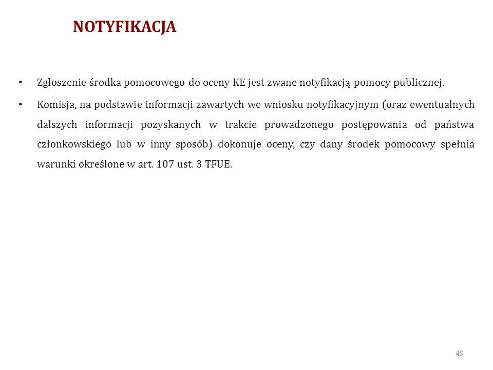 NOTYFIKACJA Zgłoszenie środka pomocowego do oceny KE jest zwane notyfikacją pomocy publicznej.