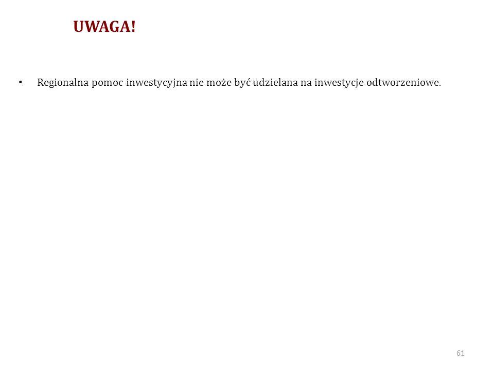 UWAGA! Regionalna pomoc inwestycyjna nie może być udzielana na inwestycje odtworzeniowe.