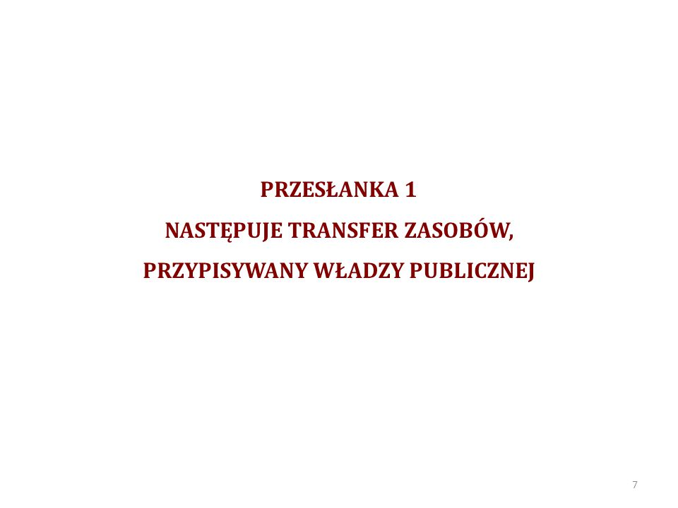 PRZESŁANKA 1 NASTĘPUJE TRANSFER ZASOBÓW, PRZYPISYWANY WŁADZY PUBLICZNEJ