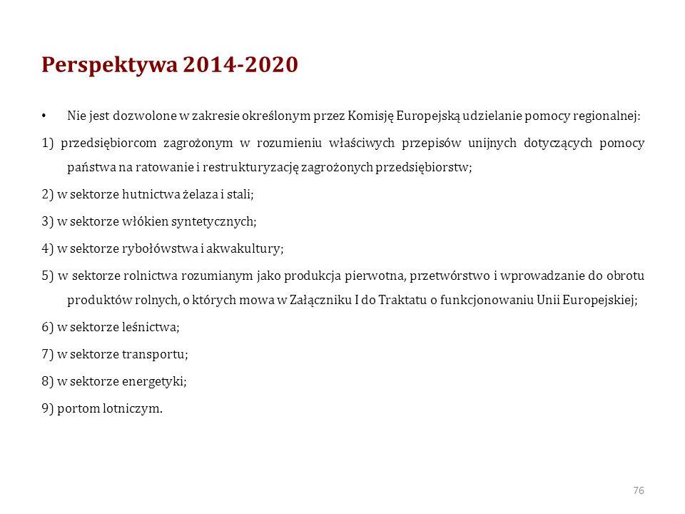 Perspektywa 2014-2020 Nie jest dozwolone w zakresie określonym przez Komisję Europejską udzielanie pomocy regionalnej: