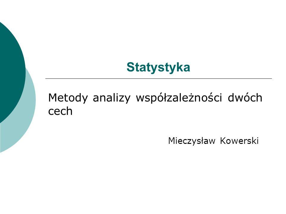 Metody analizy współzależności dwóch cech Mieczysław Kowerski