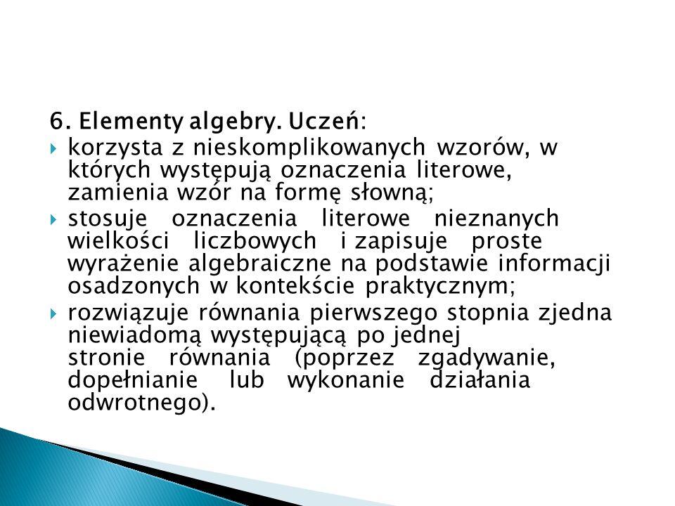 6. Elementy algebry. Uczeń: