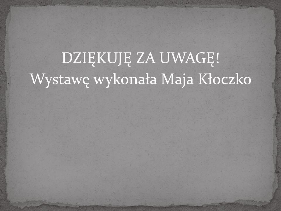 DZIĘKUJĘ ZA UWAGĘ! Wystawę wykonała Maja Kłoczko