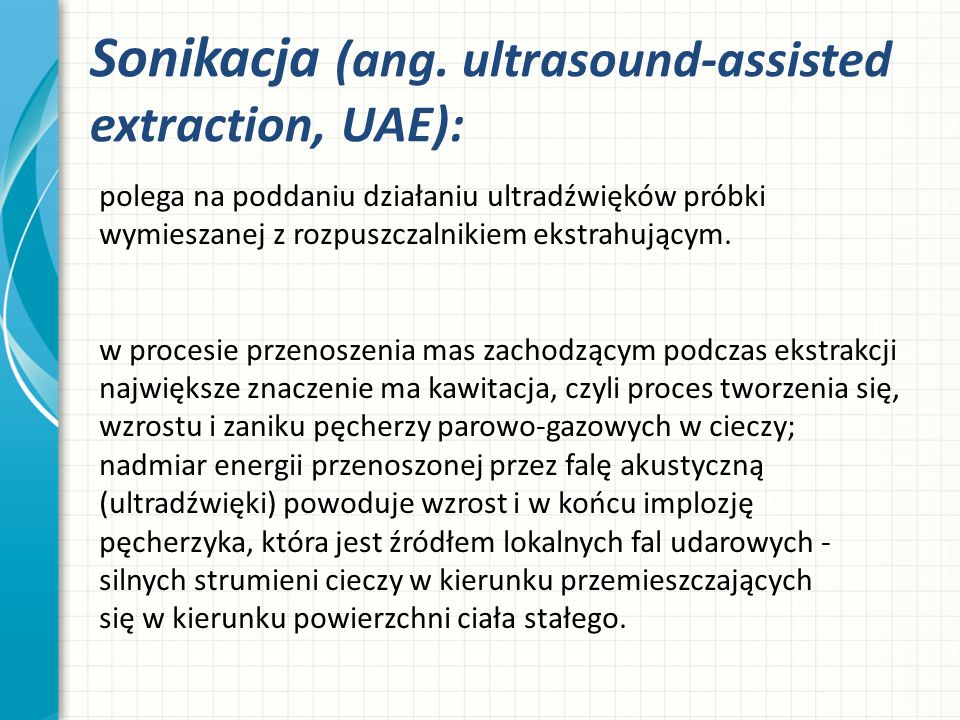 Sonikacja (ang. ultrasound-assisted extraction, UAE):