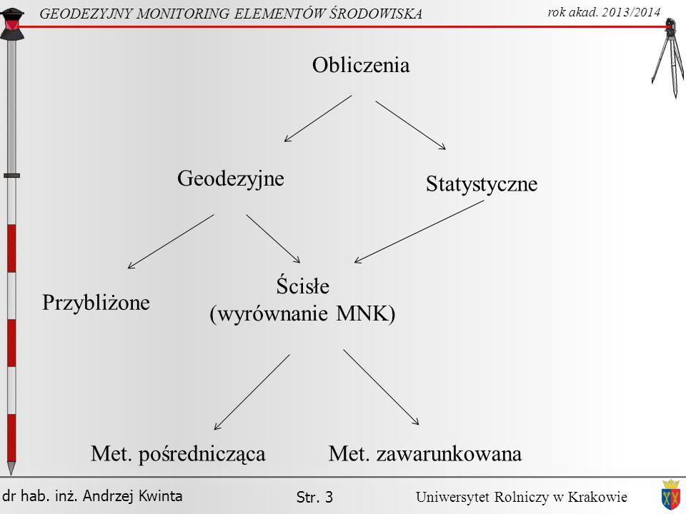 Obliczenia Geodezyjne Statystyczne Ścisłe (wyrównanie MNK) Przybliżone