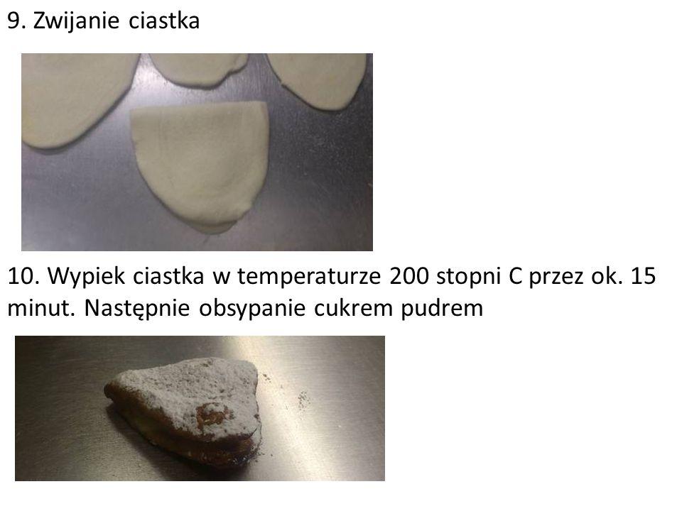9. Zwijanie ciastka 10. Wypiek ciastka w temperaturze 200 stopni C przez ok.