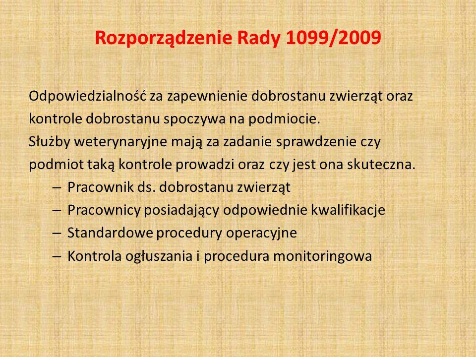 Rozporządzenie Rady 1099/2009 Odpowiedzialność za zapewnienie dobrostanu zwierząt oraz. kontrole dobrostanu spoczywa na podmiocie.