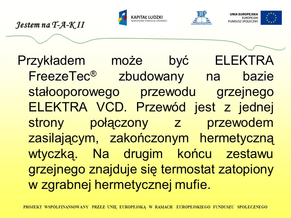 Przykładem może być ELEKTRA FreezeTec® zbudowany na bazie stałooporowego przewodu grzejnego ELEKTRA VCD.