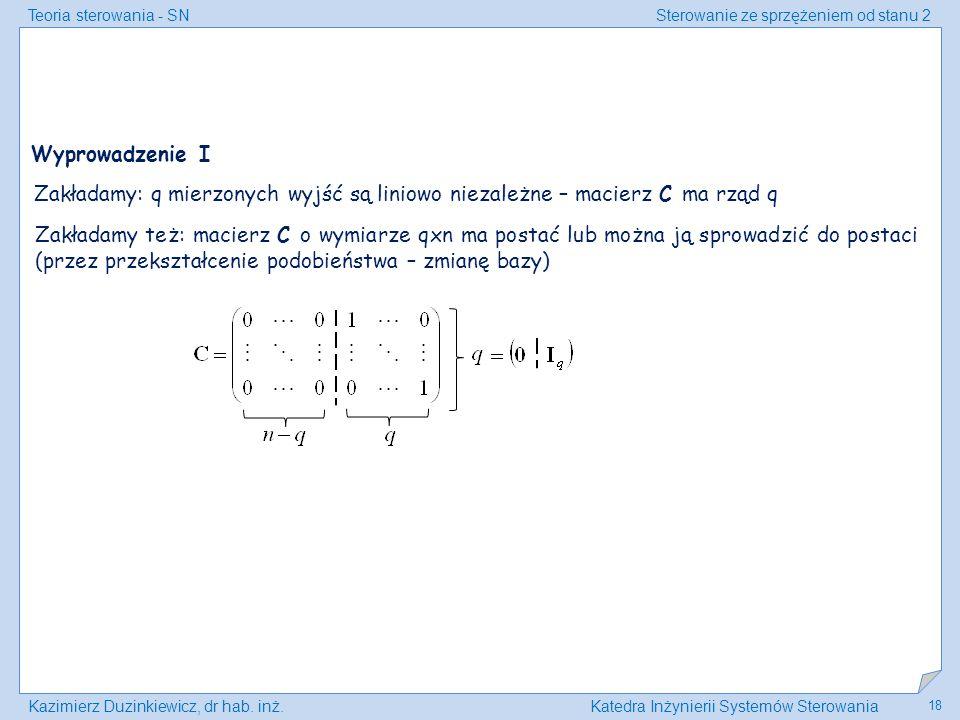 Wyprowadzenie I Zakładamy: q mierzonych wyjść są liniowo niezależne – macierz C ma rząd q.