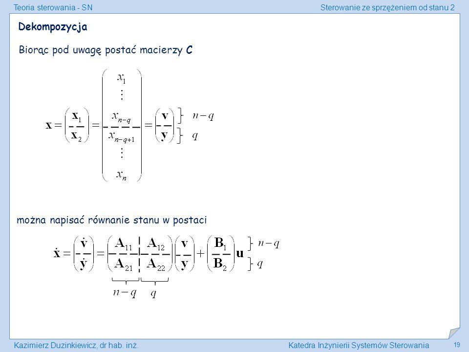 Dekompozycja Biorąc pod uwagę postać macierzy C można napisać równanie stanu w postaci
