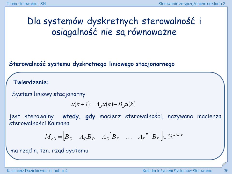 Dla systemów dyskretnych sterowalność i osiągalność nie są równoważne