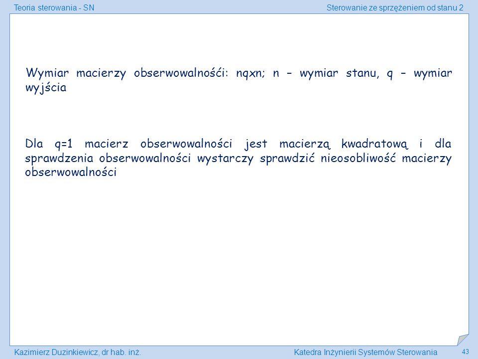 Wymiar macierzy obserwowalnośći: nqxn; n – wymiar stanu, q – wymiar wyjścia