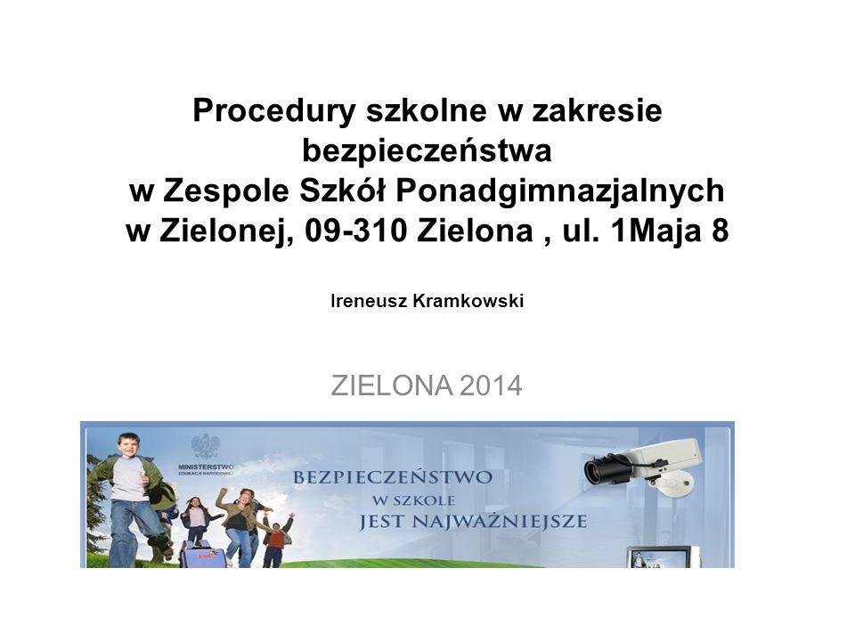 Procedury szkolne w zakresie bezpieczeństwa w Zespole Szkół Ponadgimnazjalnych w Zielonej, 09-310 Zielona , ul. 1Maja 8 Ireneusz Kramkowski