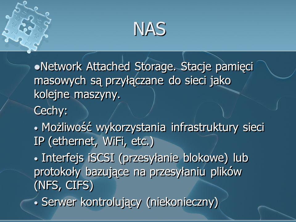 NAS Network Attached Storage. Stacje pamięci masowych są przyłączane do sieci jako kolejne maszyny.