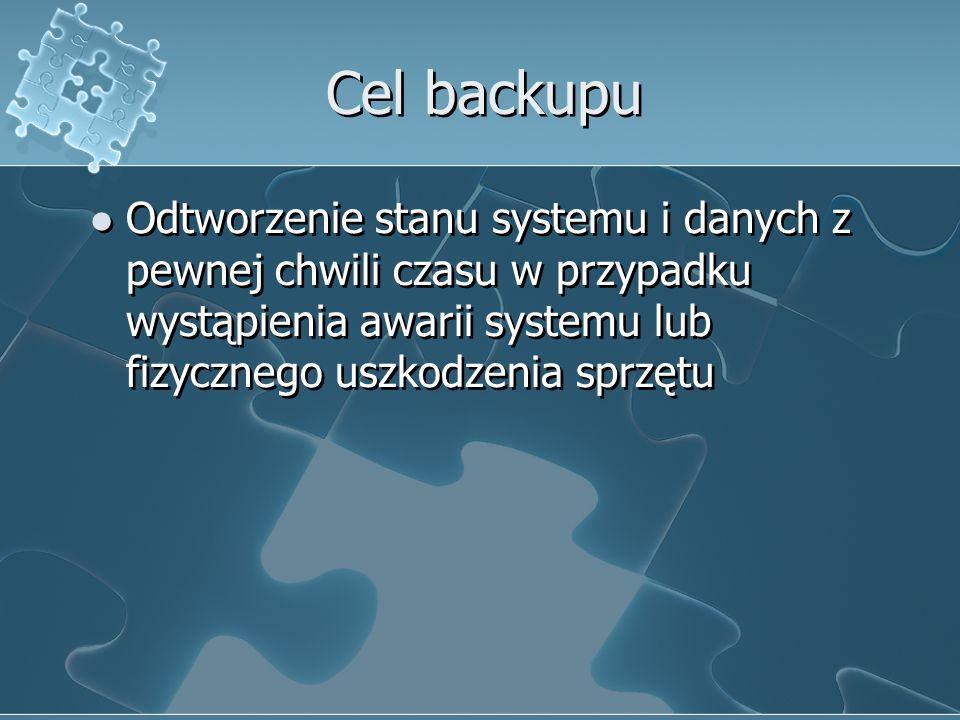 Cel backupu Odtworzenie stanu systemu i danych z pewnej chwili czasu w przypadku wystąpienia awarii systemu lub fizycznego uszkodzenia sprzętu.