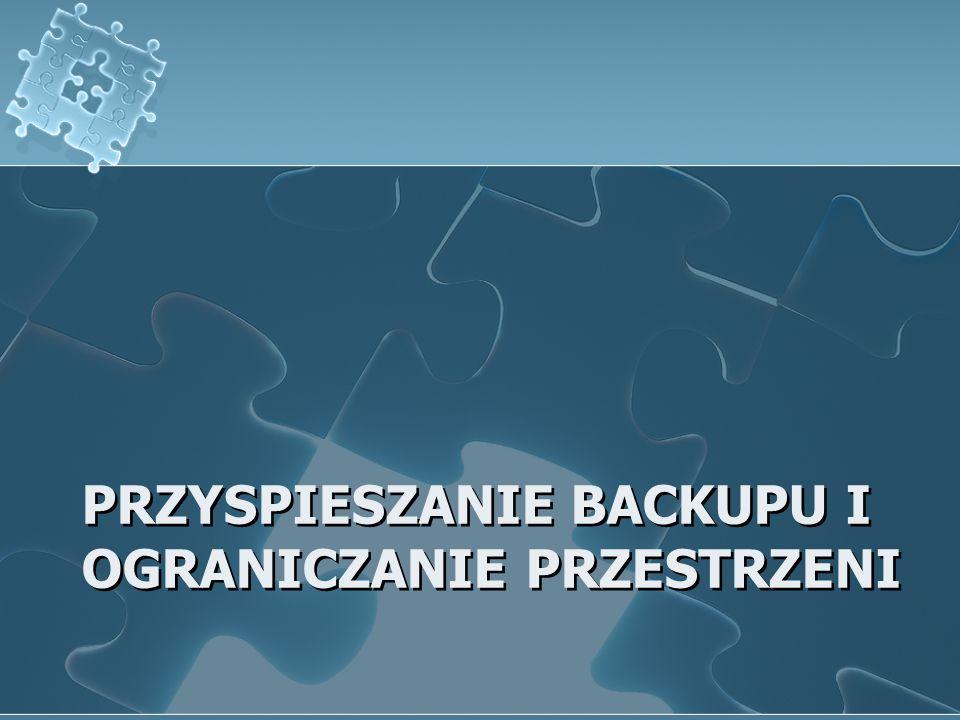 Przyspieszanie backupu i ograniczanie przestrzeni