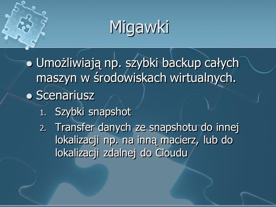 Migawki Umożliwiają np. szybki backup całych maszyn w środowiskach wirtualnych. Scenariusz. Szybki snapshot.