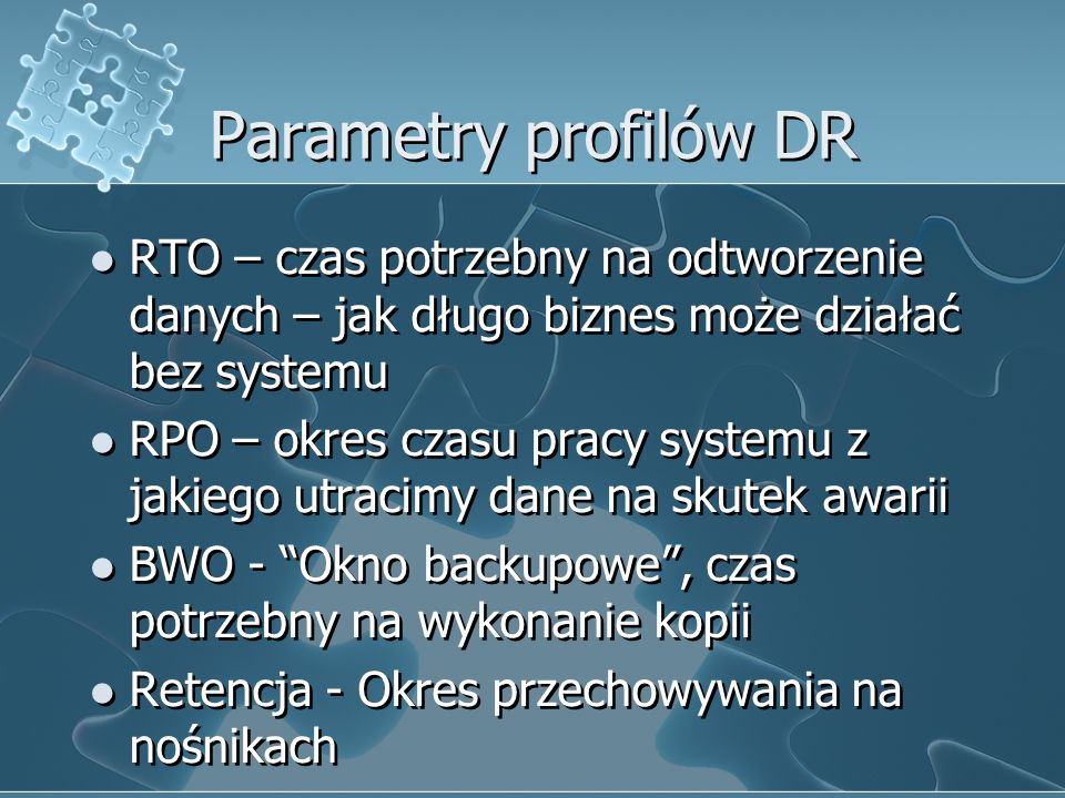 Parametry profilów DR RTO – czas potrzebny na odtworzenie danych – jak długo biznes może działać bez systemu.