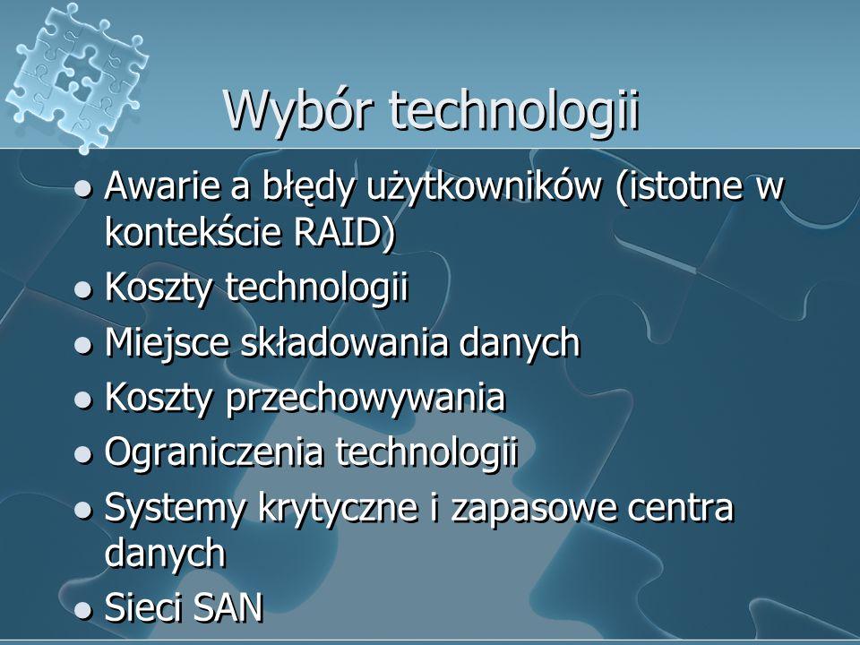 Wybór technologii Awarie a błędy użytkowników (istotne w kontekście RAID) Koszty technologii. Miejsce składowania danych.