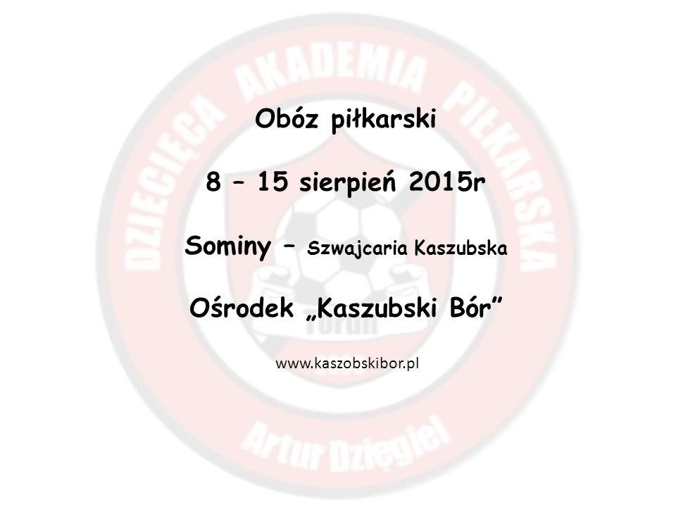 Obóz piłkarski 8 – 15 sierpień 2015r Sominy – Szwajcaria Kaszubska