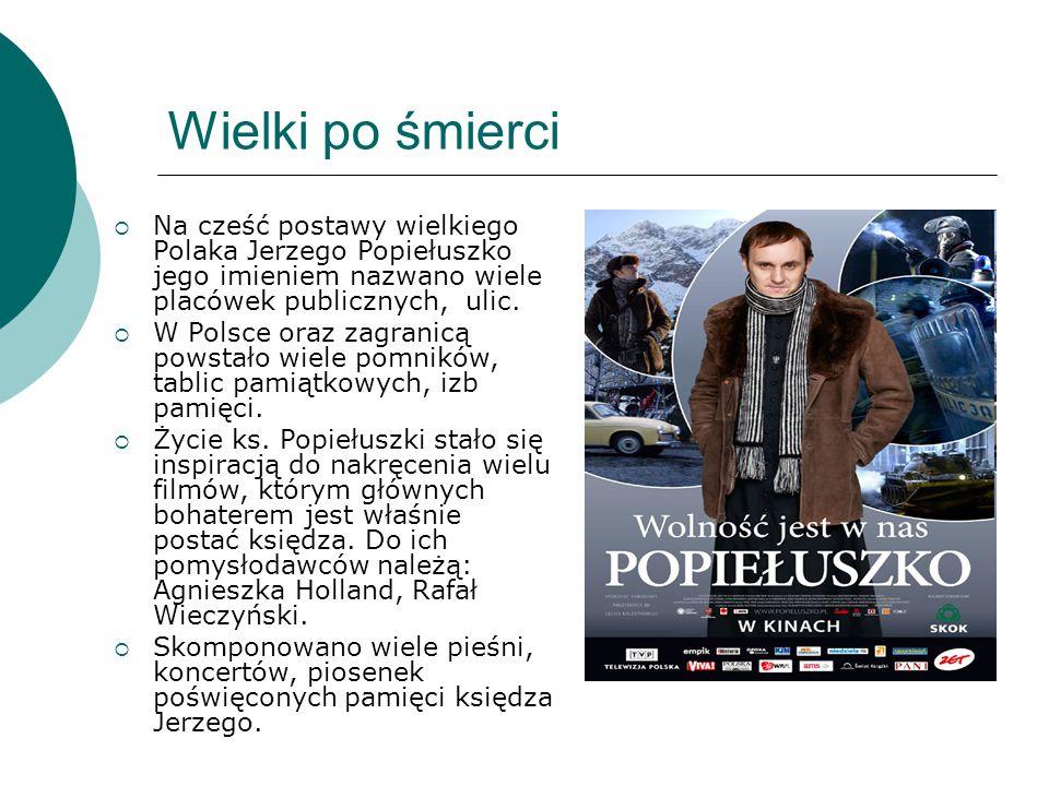 Wielki po śmierci Na cześć postawy wielkiego Polaka Jerzego Popiełuszko jego imieniem nazwano wiele placówek publicznych, ulic.