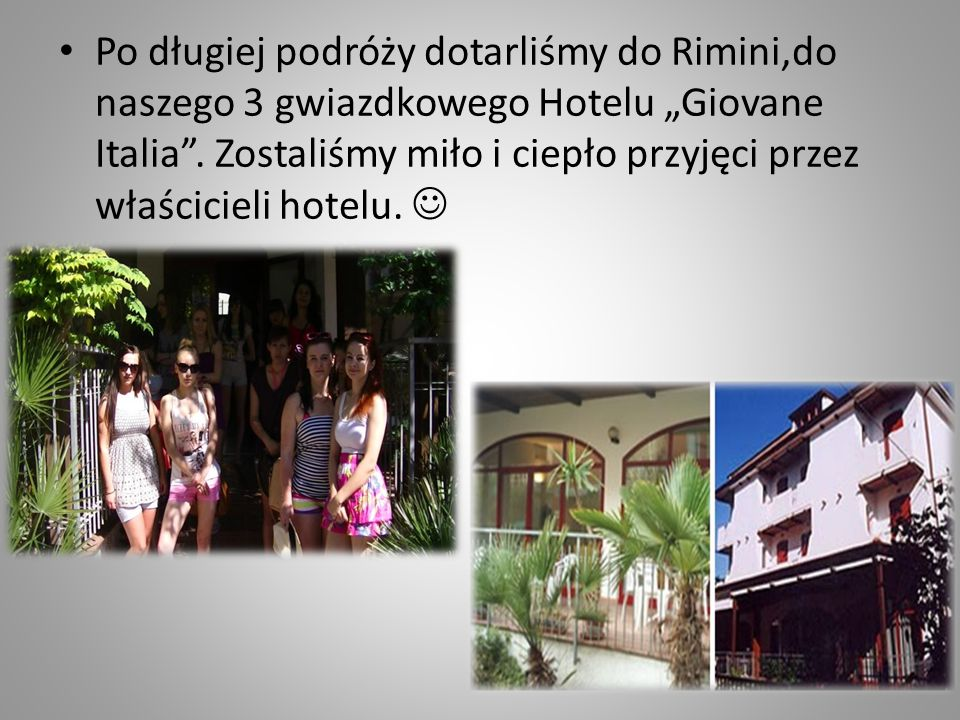 """Po długiej podróży dotarliśmy do Rimini,do naszego 3 gwiazdkowego Hotelu """"Giovane Italia ."""
