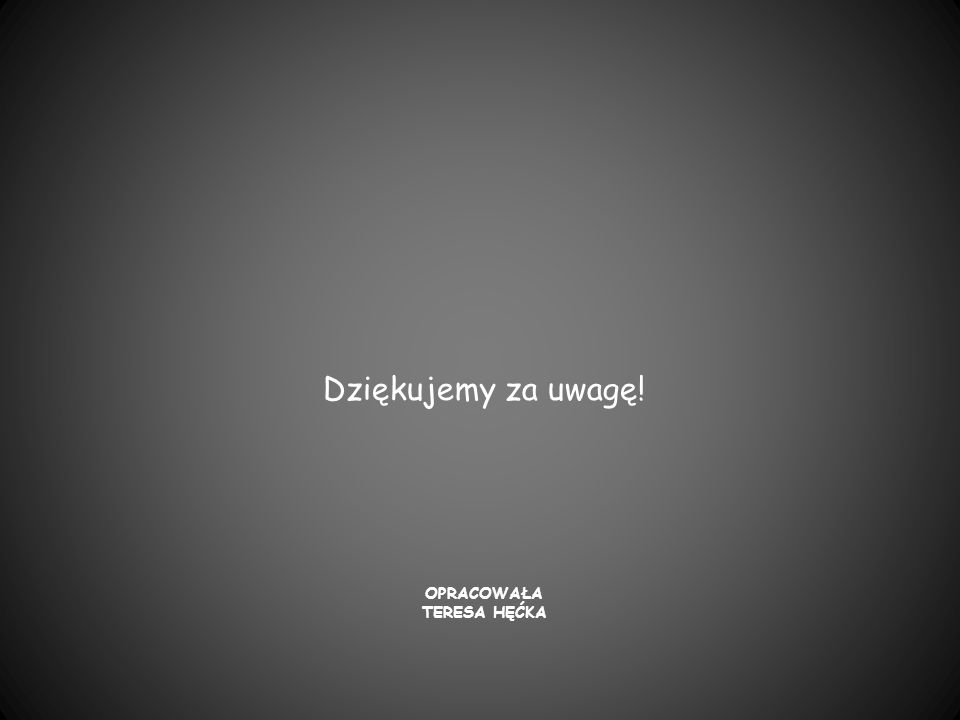 Opracowała Teresa Hęćka