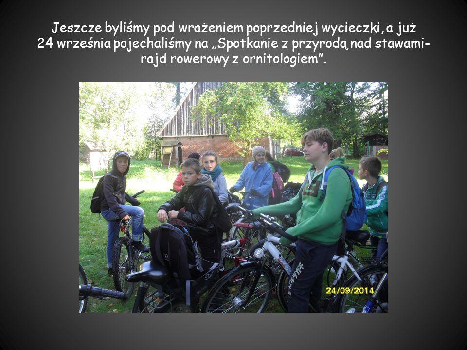 """Jeszcze byliśmy pod wrażeniem poprzedniej wycieczki, a już 24 września pojechaliśmy na """"Spotkanie z przyrodą nad stawami- rajd rowerowy z ornitologiem ."""