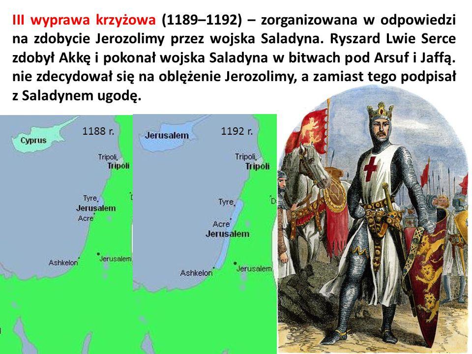 III wyprawa krzyżowa (1189–1192) – zorganizowana w odpowiedzi na zdobycie Jerozolimy przez wojska Saladyna. Ryszard Lwie Serce zdobył Akkę i pokonał wojska Saladyna w bitwach pod Arsuf i Jaffą. nie zdecydował się na oblężenie Jerozolimy, a zamiast tego podpisał z Saladynem ugodę.